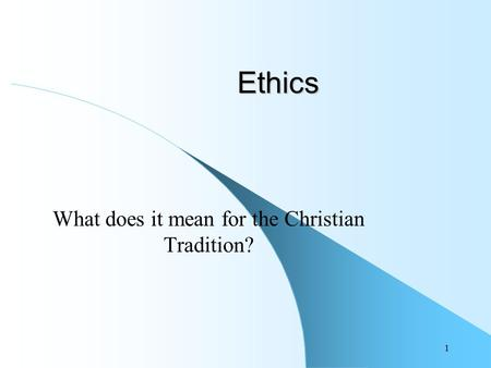 1 Ethics What does it mean for the Christian Tradition?