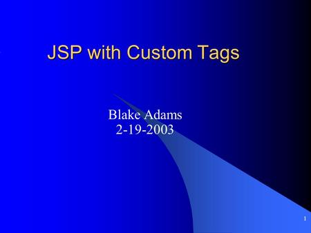 1 JSP with Custom Tags Blake Adams 2-19-2003. 2 Introduction Advanced Java Server Pages – Custom Tags Keyterms: - Tag Library Descriptor(TLD) - Tag Libraries.