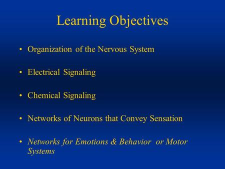 Learning Objectives Organization of the Nervous System Electrical Signaling Chemical Signaling Networks of Neurons that Convey Sensation Networks for Emotions.