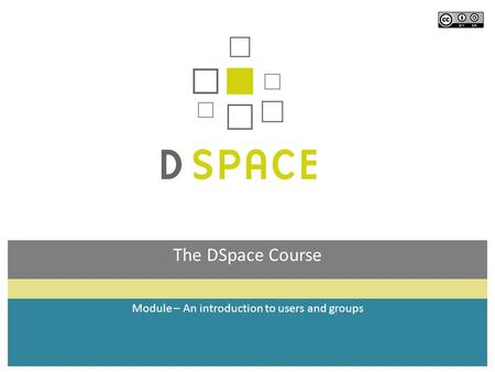 The DSpace Course Module – An introduction to users and groups.