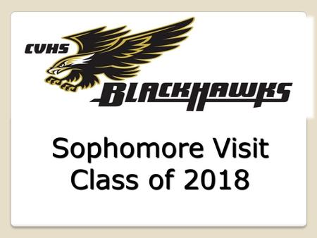 Sophomore Visit Class of 2018. Progress Report DatesProgress Report Dates Graduation RequirementsGraduation Requirements TranscriptTranscript Options.