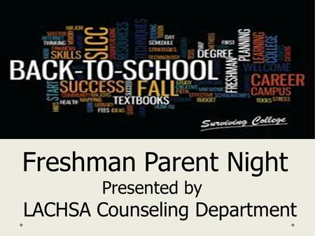 Freshman Parent Night Presented by LACHSA Counseling Department.