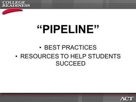 """PIPELINE"" BEST PRACTICES RESOURCES TO HELP STUDENTS SUCCEED."