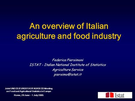 An overview of Italian agriculture and food industry Federica Piersimoni ISTAT - Italian National Institute of Statistics Agriculture Service