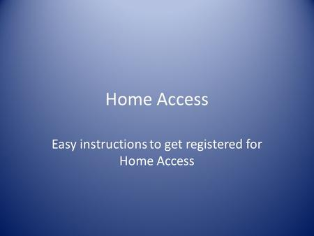 Home Access Easy instructions to get registered for Home Access.