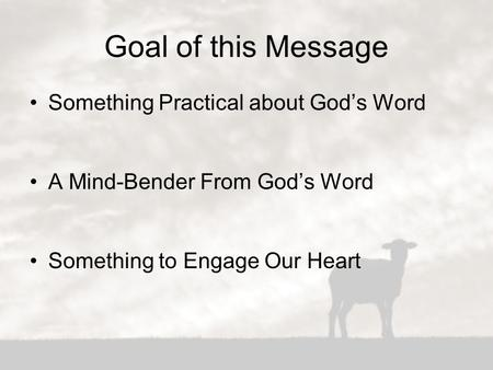 Goal of this Message Something Practical about God's Word A Mind-Bender From God's Word Something to Engage Our Heart.