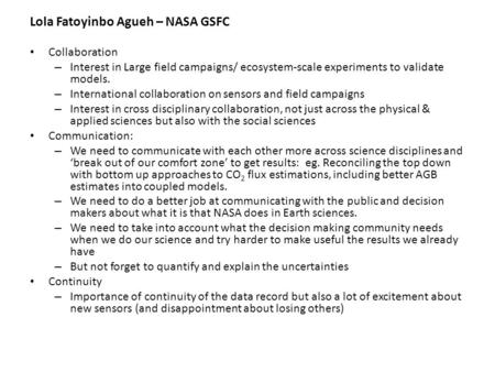 Lola Fatoyinbo Agueh – NASA GSFC Collaboration – Interest in Large field campaigns/ ecosystem-scale experiments to validate models. – International collaboration.