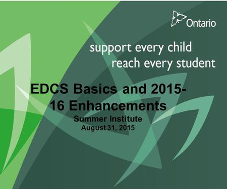 EDCS Basics and 2015- 16 Enhancements Summer Institute August 31, 2015.