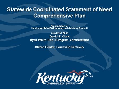 """HRSA Program Guidance"" Statewide Coordinated Statement of Need Comprehensive Plan Presentation to: Kentucky HIV/AIDS Planning and Advisory Council Aug."