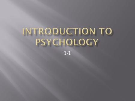 1-1.  1. We will identify the goals of psychology.  2. We will explain why psychology is a science.