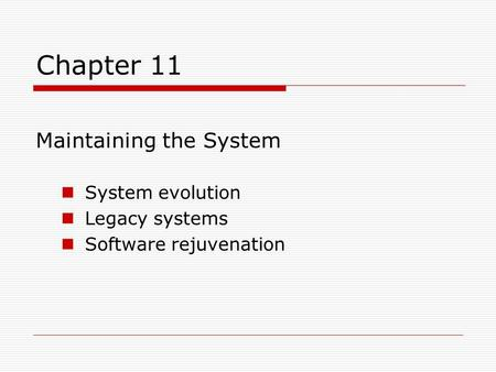Chapter 11 Maintaining the System System evolution Legacy systems Software rejuvenation.