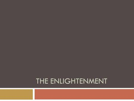 "THE ENLIGHTENMENT.  The Enlightenment (also referred to as ""Age of Reason"") was a cultural movement in both American colonies and Europe (in particular,"