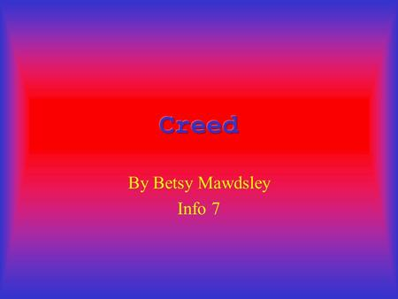 By Betsy Mawdsley Info 7 TOP 3 SONGS 1. With Arms Wide Open 2. Higher 3. Are You Ready 2 CD's Are 1. My Own Prison 2. Human Clay.
