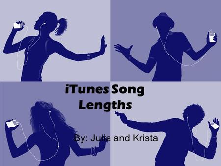 By: Julia and Krista iTunes Song Lengths. Background Pop – Softer alternative to rock and roll aimed at youth market – Began in 1920s – Revolutionized.