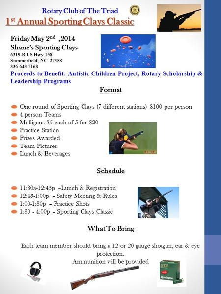 Rotary Club of The Triad 1 st Annual Sporting Clays Classic Friday May 2 nd,2014 Shane's Sporting Clays 6319-B US Hwy 158 Summerfield, NC 27358 336-643-7168.