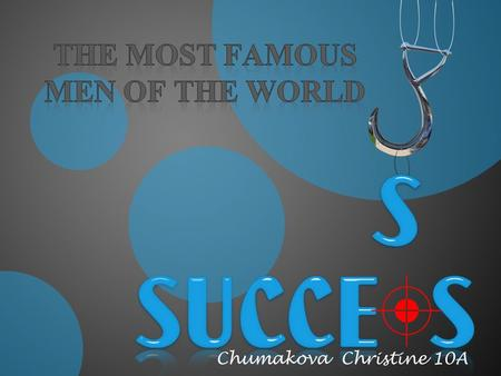 Chumakova Christine 10A. This part includes men, who are the most famous and perfect in music.