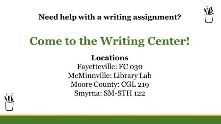 Need help with a writing assignment? Come to the Writing Center! Locations Fayetteville: FC 030 McMinnville: Library Lab Moore County: CGL 219 Smyrna: