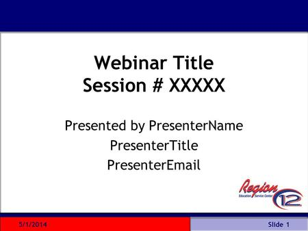 Webinar Title Session # XXXXX Presented by PresenterName PresenterTitle PresenterEmail Slide 15/1/2014.