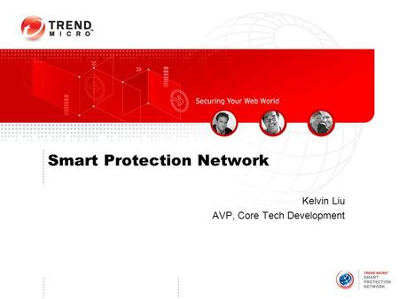 Smart Protection Network Kelvin Liu AVP, Core Tech Development.