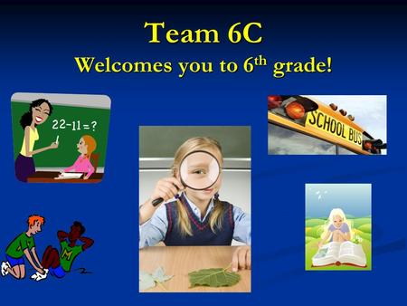 Team 6C Welcomes you to 6 th grade!. Team 6C Creekland Middle School 2015-2016 Ms. DeLaune: Math Mrs. Philips: Language Arts Mrs. Scarborough: Reading.