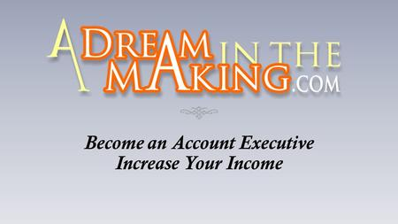 Become an Account Executive Increase Your Income.
