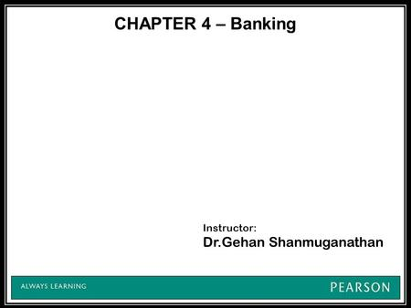 CHAPTER 4 – Banking Instructor: Dr.Gehan Shanmuganathan.