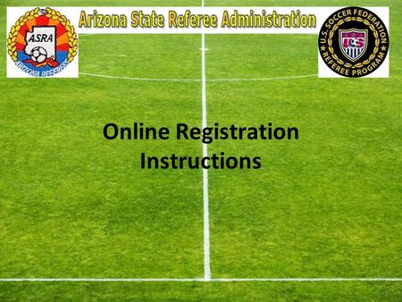 Online Registration Instructions. Welcome to azref.com Your Arizona State Referee Administration.