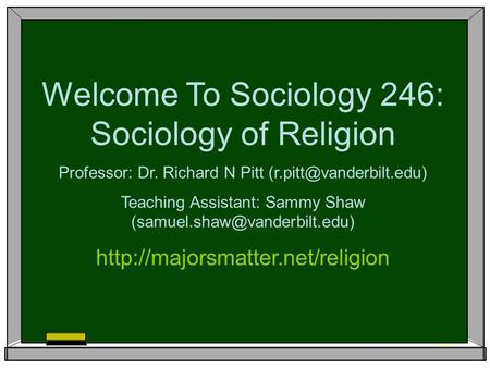 Welcome To Sociology 246: Sociology of Religion Professor: Dr. Richard N Pitt Teaching Assistant: Sammy Shaw