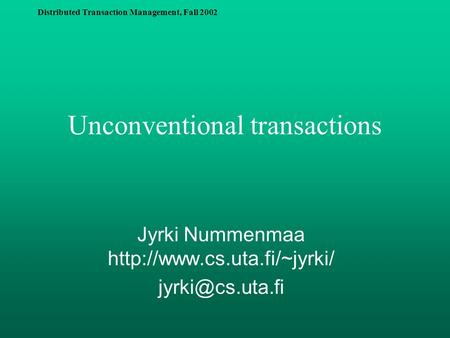 Distributed Transaction Management, Fall 2002 Unconventional transactions Jyrki Nummenmaa