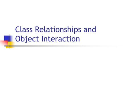 Class Relationships and Object Interaction. 8/8/2005 Copyright 2005, by the authors of these slides, and Ateneo de Manila University. All rights reserved.