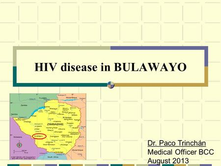 HIV disease in BULAWAYO Photo: WHO 2007 Dr. Paco Trinchán Medical Officer BCC August 2013.