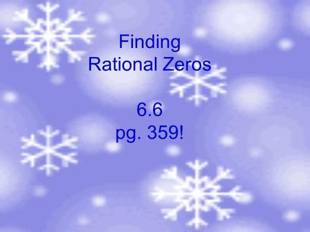 Finding Rational Zeros 6.6 pg. 359!. The rational zero theorem If f(x)=a n x + +a 1 x+a 0 has integer coefficients, then every rational zero of f has.