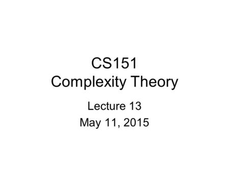 CS151 Complexity Theory Lecture 13 May 11, 2015. 2 Outline proof systems interactive proofs and their power Arthur-Merlin games.
