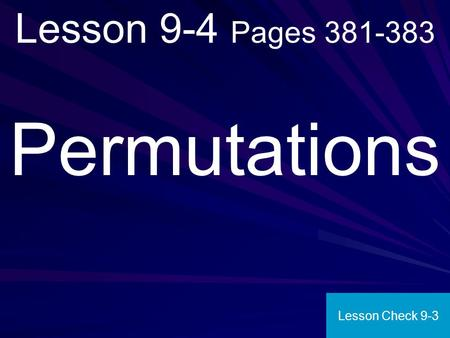 Lesson 9-4 Pages 381-383 Permutations Lesson Check 9-3.