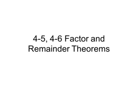 4-5, 4-6 Factor and Remainder Theorems r is an x intercept of the graph of the function If r is a real number that is a zero of a function then x = r.