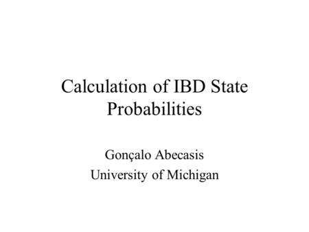 Calculation of IBD State Probabilities Gonçalo Abecasis University of Michigan.