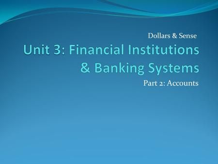 Part 2: Accounts Dollars & Sense. Accounts Offered by Banks & Credit Unions Savings Certificates of Deposits (CD's) Money Market Checking.