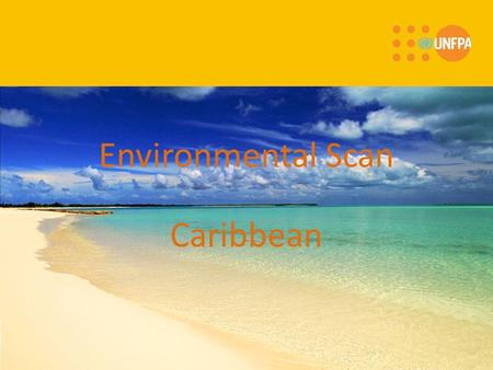 Environmental Scan Caribbean. Modalities of Delivery Stabilization of Population growth – CPR varies Commitment to adult SRH - Unmet need for FP varies.