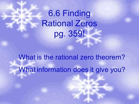 6.6 Finding Rational Zeros pg. 359! What is the rational zero theorem? What information does it give you?
