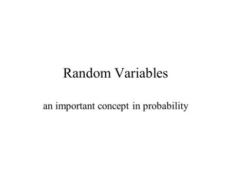 Random Variables an important concept in probability.