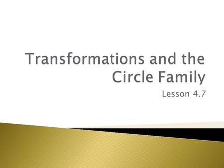 Transformations and the Circle Family
