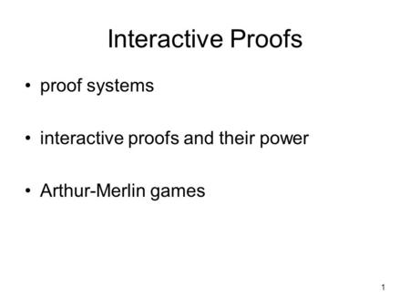 1 Interactive Proofs proof systems interactive proofs and their power Arthur-Merlin games.