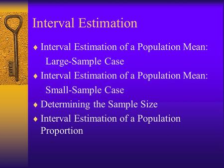 Interval Estimation  Interval Estimation of a Population Mean: Large-Sample Case  Interval Estimation of a Population Mean: Small-Sample Case  Determining.