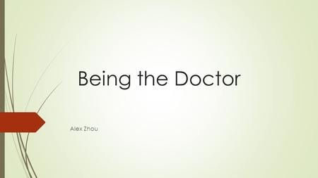 Being the Doctor Alex Zhou. Advantage to be a Doctor In our world, who specialize in taking care of kids, who fix broken bones, who deliver babies and.
