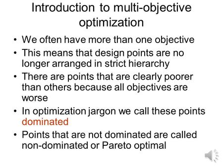 Introduction to multi-objective optimization We often have more than one objective This means that design points are no longer arranged in strict hierarchy.