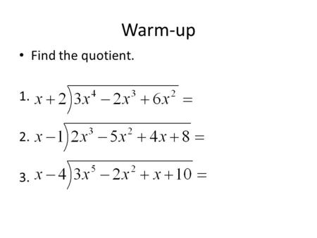 Warm-up Find the quotient. 1. 2. 3.. Section 6-4: Solving Polynomial Equations by Factoring Goal 1.03: Operate with algebraic expressions (polynomial,