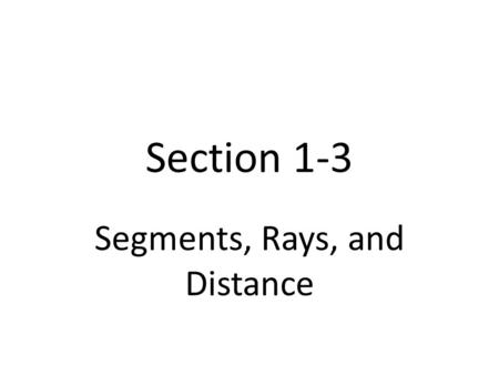 Section 1-3 Segments, Rays, and Distance. line; segment; ray;