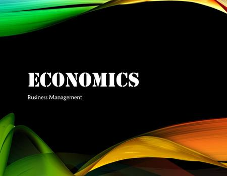 ECONOMICS Business Management. ECONOMICS IN PERSPECTIVE O BJECTIVE We will identify basic micro- and macro- economic concepts in order to understand disposable.