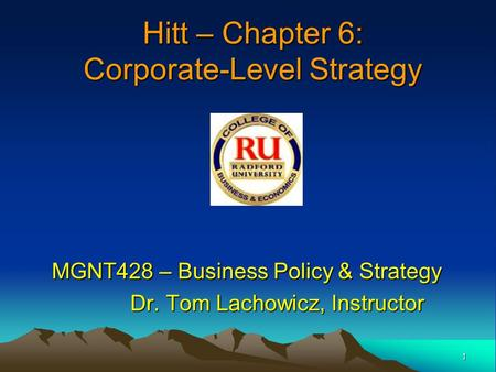 1 MGNT428 – Business Policy & Strategy Dr. Tom Lachowicz, Instructor Dr. Tom Lachowicz, Instructor Hitt – Chapter 6: Corporate-Level Strategy.