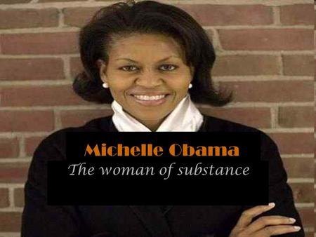 Michelle Obama The woman of substance. MICHELLE ROBINSON OBAMA The Early Years.